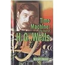 Time Machine: The Story of H.G. Wells (World Writers)