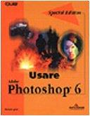 Usare Adobe Photoshop 6. Special edition di Richard Lynch