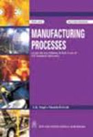 Manufacturing Processes: as Per the New Syllabus, B. Tech. I Year of U. P. Technical University