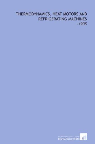 Thermodynamics, Heat Motors and Refrigerating Machines: -1905