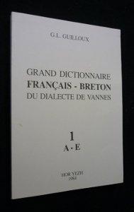 Grand dictionnaire français-breton du dialecte de Vannes par Gabriel Louis Guilloux