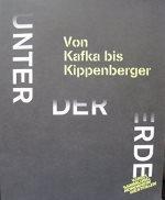 Unter der Erde: Von Kafka bis Kippenberger - Ausstellungskatalog Kunstsammlung Nordrhein-Westfalen K21 Ständehaus, 5.4.-10.08.2014