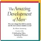 The Amazing Development of Men: How Men Change from Birth to Seniority and the Most Common Mistakes to Avoid by Alison Armstrong (2005-01-01)