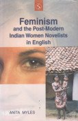 Feminism and the Post Modern Indian Women Novelist in English