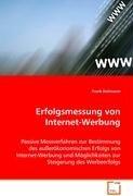 Erfolgsmessung von Internet-Werbung: Passive Messverfahren zur Bestimmung desaußerökonomischen Erfolgs von Internet-Werbung undMöglichkeiten zur Steigerung des Werbeerfolgs