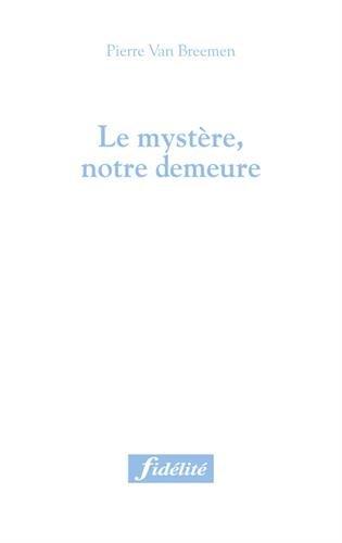 Le mystère, notre demeure par Pierre Van Breemen