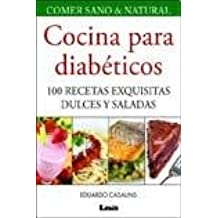 Cocina para diabeticos / Cooking for Diabetics: 100 Recetas exquisitas dulces y saladas / 100 Delicious Sweet and Salty Recipes (Comer sano y natural / Healthy and Natural Eating)