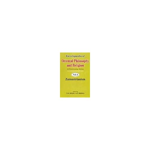Encyclopadia of Oriantal Philosphy and Religion (Hinduism, Judaism, Zoroastrianism, Jainism and Budhism) [Hardcover] [Jan 01, 2008] Edited by N.K. Singh and A.P. Mishra