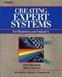 Creating Expert Systems for Business and Industry by Paul Harmon (1990-01-03)