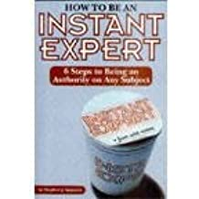 How To Be An Instant Expert by Stephen J Spignesi (2003-08-06)