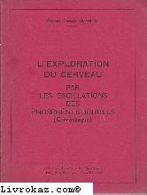 Dr Francis Lefbure,... L'Exploration du cerveau par les oscillations des phosphnes doubles : Cervoscopie