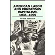 American Labor and Consensus Capitalism, 1935-1990 by Patrick Renshaw (1992-01-03)