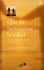 Qué es humanizar la salud: Por una asistencia sanitaria más humana (Salud y vida) por José Carlos Bermejo