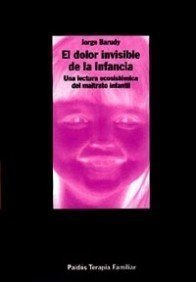 El Dolor Invisible De La Infancia/ the Invisible Pain of Childhood (Terapia Familiar / Family Therapy) (Spanish Edition) by Jorge Barudy(1998-01-09)