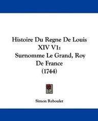 Histoire Du Regne de Louis XIV V1