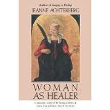 Woman as Healer by Jeanne Achterberg (1991-05-23)