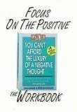 Focus on the Positive: The You Can't Afford the Luxury of a Negative Thought Workbook by Peter McWilliams (1991-11-02)