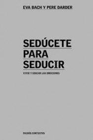 Sedúcete para seducir: Vivir y educar las emociones (Contextos) por Eva Bach Cobacho