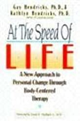 At the Speed of Life: A New Approach to Personal Change Through Body-Centered Therapy by Gay Hendricks (1993-08-01)