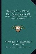 Traite Sur L'Etat Des Personnes V2: Et Sur Le Titre Preliminaire Du Code Civil (1848) (Code V2)