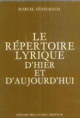 Le répertoire lyrique d'hier et d'aujourd'hui. opéras - opéras-comiques - drames lyriques - comédies musicales et ballets dramatiques.