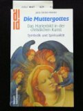 Die Muttergottes. Das Marienbild in der christlichen Kunst - Symbolik und Spiritualität