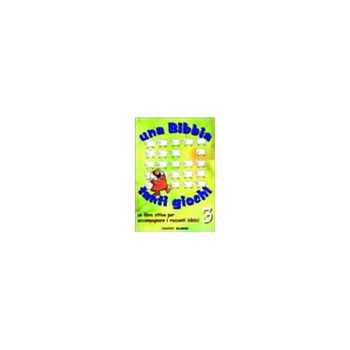 Una Bibbia Tanti Giochi. Un Libro Attivo Per Accompagnare I Racconti Biblici: 3