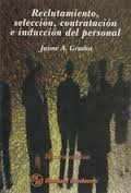 Reclutamiento, Seleccion, Contratacion E Induccion del Personal por Jaime A. Grados