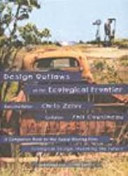 Design Outlaws on the Ecological Frontier: A Companion Book to the Award Winning Film: Ecological Design: Inventing the Future by Chris Zelov (1997-04-02)