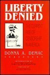 Liberty Denied: The Current Rise of Censorship in America by Donna A .Demac (1988-05-03)