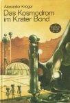 """Das Kosmodrom im Krater Bond. Wissenschaftlich-phantastischer Roman. """"Spannend erzählt"""" Band 167. Illustrationen von Karl Fischer."""