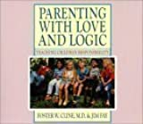 Parenting with Love and Logic: Teaching Children Responsibility by Foster W. Cline (2001-02-02)