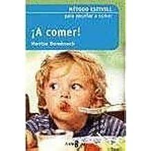 ¡ a comer ! - metodo estivill para enseñar a comer a los niños
