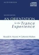 [An Orientation to the Trance Experience] (By: Ronald A. Havens) [published: August, 2011]