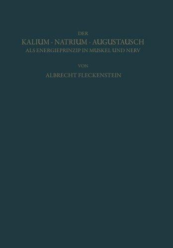 Der Kalium-Natrium-Austausch als Energieprinzip in Muskel und Nerv: Zugleich ein Grundriss der Allgemeinen Elektropharmakologie (German Edition) by Albrecht Fleckenstein (2013-10-04)