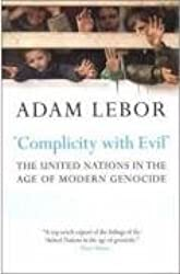 'Complicity with Evil': The United Nations in the Age of Modern Genocide