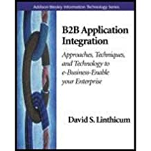[(B2B Application Integration : E-Business-Enable Your Enterprise)] [By (author) David S. Linthicum] published on (December, 2000)