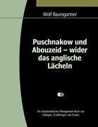 Puschnakow und Abouzeid – wider das anglische Lächeln: Ein intuitionistisches Management-Buch aus Dialogen, Erzählungen und Essays