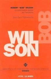 Robert Wilson La Locomotora Dentro del Fantasma por Jose Luis Valenzuela