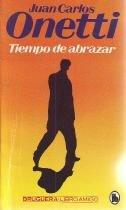 Tiempo de abrazar par Juan Carlos Onetti