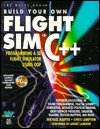 Build Your Own Flight Sim in C++: Programming a 3d Flight Simulator Using Oop: Programming Advanced 3-D Video Games in C/C++