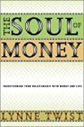 The Soul of Money: Transforming Your Relationship with Money and Life by Lynne Twist (2003-09-01)