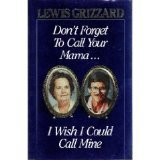 Don't Forget to Call Your Mama I Wish I Could Call Mine by Lewis Grizzard (1991-04-02)