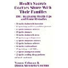 Health Secrets Doctors Share with Their Families: 1847 Invaluable Health Tips and Home Remedies by Vernon Edward Coleman (2005-07-28)