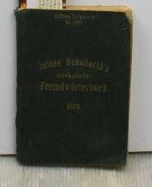 Julius Schuberths vollständig erklärendes Fremdwörterbuch aller in der Musik gebräuchlichen Ausdrücke,,Edition Schuberth Nr. 1487, 12. von R. Musiol vermehrte und verbesserte Auflage