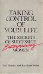 Taking Control of Your Life: The Secrets of Successful Enterprising Women