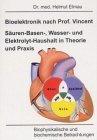 Bioelektronik nach Vincent Säuren-Basen-, Wasser und Elektrolyt-Haushalt in Theorie und Praxis: Biophysikalische und biochemische Betrachtungen von Helmut Elmau (Januar 2002) Taschenbuch