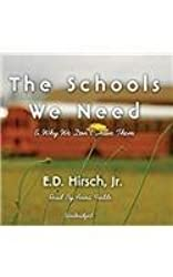 The Schools We Need: And Why We Don't Have Them by E D Hirsch Jr. (2013-06-01)