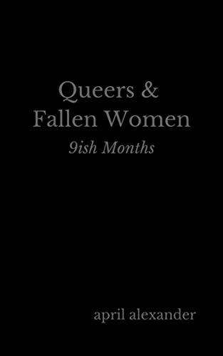 Queers & Fallen Women: 9ish Months (English Edition)