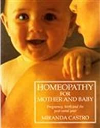 Homeopathy for Mother and Baby: Pregnancy, Birth and the Post-natal Year by Miranda Castro (1993-08-27)
